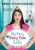 Book Cover Image. Title: My Very UnFairy Tale Life, Author: Anna Staniszewski