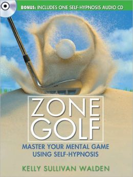 Zone Golf with CD: Master Your Mental Game Using Self-Hypnosis (Enhanced Edition)