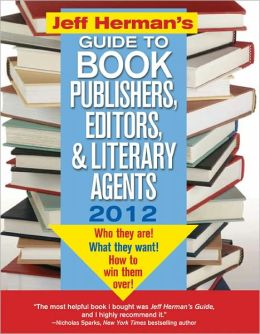 Jeff Herman's Guide to Book Publishers, Editors, and Literary Agents 2012, 22E: Who They Are! What They Want! How to Win Them Over!
