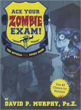 Ace Your Zombie Exam!: The Official Ph.Z. Study Guide