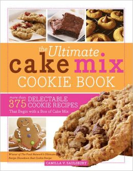 Ultimate Cake Mix Cookie Book, 2E: More Than 375 Delectable Cookie Recipes That Begin with a Box of Cake Mix
