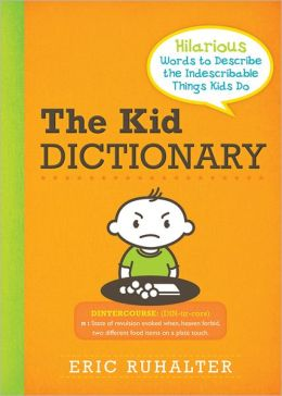 Kid Dictionary: Hilarious Words to Describe the Indescribable Things Kids Do