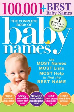 Complete Book of Baby Names, 3E: The Most Names (100,001+), Most Unique Names, Most Idea-Generating Lists (600+) and the Most Help to Find the Perfect Name