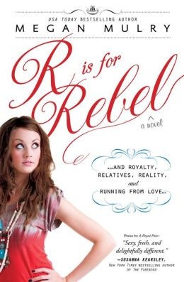 R Is for Rebel: ...and Royalty, Relatives, Reality, and Running from love...