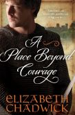 Book Cover Image. Title: Place Beyond Courage, Author: Elizabeth Chadwick