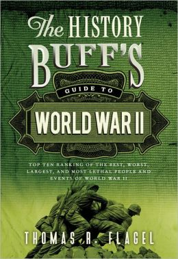 History Buff's Guide to World War II, 2E: Top Ten Rankings of the Best, Worst, Largest, and Most Lethal People and Events of World War II