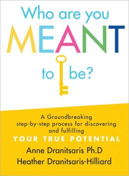 Who Are You Meant to Be?: A Groundbreaking Step-by-Step Process for Discovering and Fulfilling Your True Potential