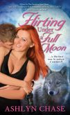 Book Cover Image. Title: Flirting Under a Full Moon, Author: Ashlyn Chase