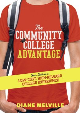 Community College Advantage: Your Guide to a Low-Cost, High-Reward College Experience