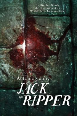Autobiography of Jack the Ripper: In His Own Words, The Confession of the World's Most Infamous Killer
