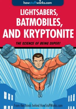 Lightsabers, Batmobiles, and Kryptonite: The Science of Superheroes (Enhanced Edition)