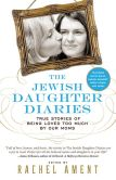 Book Cover Image. Title: The Jewish Daughter Diaries:  True Stories of Being Loved Too Much by Our Moms, Author: Rachel Ament