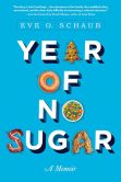 Book Cover Image. Title: Year of No Sugar:  A Memoir, Author: Eve Schaub