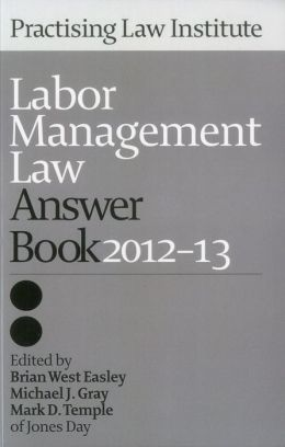 Labor Management Law Answer Book 2012-13