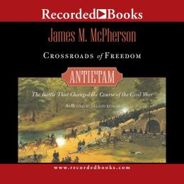 Crossroads of Freedom: Antietam 1862: The Battle That Changed the Course of the Civil War