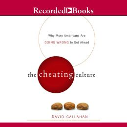The Cheating Culture: Why More Americans Are Doing Wrong to Do Well