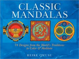 Classic Mandalas: 74 Designs from the World's Traditions to Color & Meditate