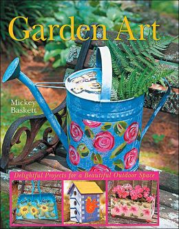 Garden Art: Delightful Projects for a Beautiful Outdoor Space