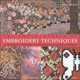 The Encyclopedia of Embroidery Techniques: A Comprehensive Visual Guide to Traditional and Contemporary Techniques