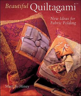Beautiful Quiltagami: New Ideas for Fabric Folding