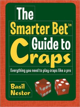 The Smarter Bet Guide to Craps: Everything You Need to Play Craps Like a Pro
