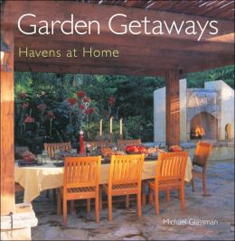 Garden Getaways: Havens at Home
