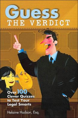Guess the Verdict: Over 100 Clever Courtroom Quizzes to Test Your Legal Smarts