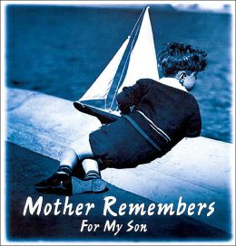 Mother Remembers for My Son