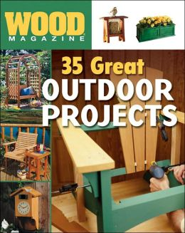 Wood Magazine: 35 Great Outdoor Projects