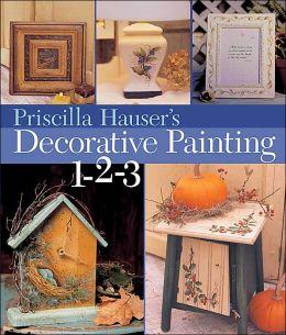 Priscilla Hauser's Decorative Painting 1-2-3 Priscilla Hauser