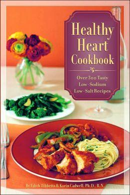 Healthy Heart Cookbook: Over 300 Tasty Low-Sodium Low-Salt Recipes