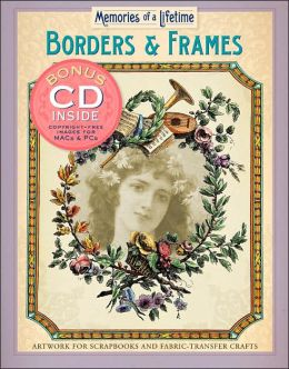 Memories of a Lifetime: Borders & Frames: Artwork for Scrapbooks & Fabric-Transfer Crafts