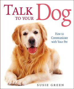 Talk to Your Dog: How to Communicate with Your Pet