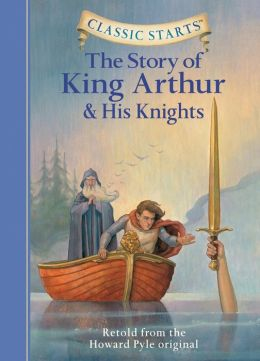 The Story of King Arthur and His Knights (Classic Starts Series)