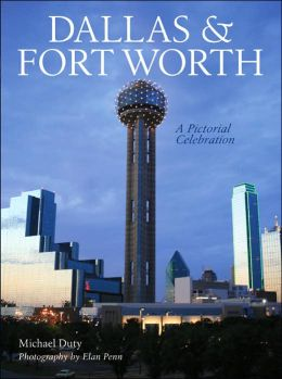 Dallas & Fort Worth: A Pictorial Celebration