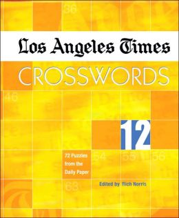 Los Angeles Times Crosswords 12: 72 Puzzles from the Daily Paper