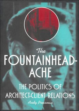 Curing the Fountainheadache: How Architects & Their Clients Communicate