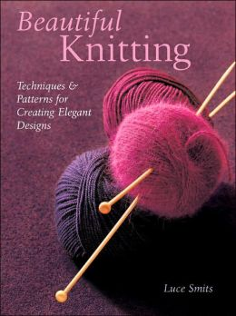 Beautiful Knitting: Techniques & Patterns for Creating Elegant Designs