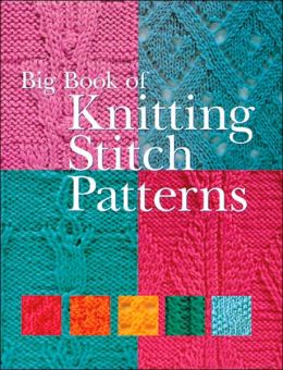 Knitting Pattern Book Barnes And Noble : Big Book of Knitting Stitch Patterns by Sterling Publishing Co., Inc. 97814...