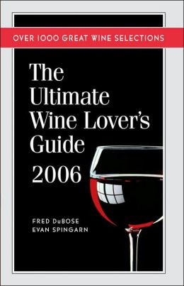 The Ultimate Wine Lover's Guide 2006: Over 1000 Great Wine Selections