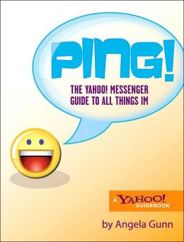 Ping!: The Yahoo! Messenger Guide to All Things IM