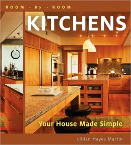 Room by Room: Kitchens: Your House Made Simple