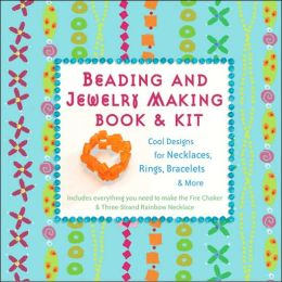 Beading and Jewelry Making Book and Kit: Cool Designs for Necklaces, Rings, Bracelets and More