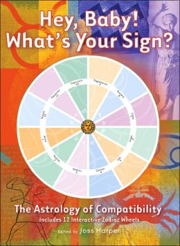 Hey, Baby! What's Your Sign?: The Astrology of Compatibility
