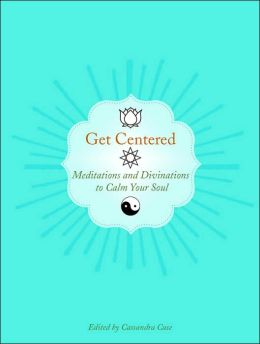 Get Centered: Meditations & Divinations to Calm Your Soul