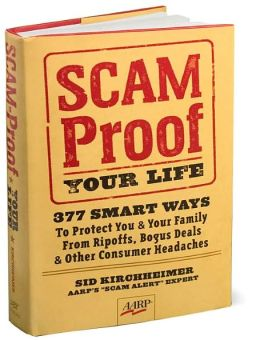 Scam-Proof Your Life: 377 Smart Ways to Protect You & Your Family from Ripoffs, Bogus Deals & Other Consumer Headaches
