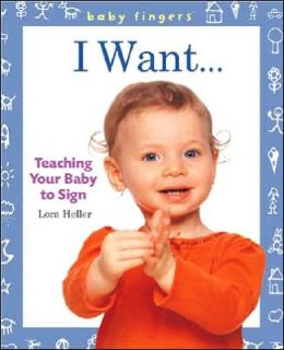 Baby Fingers: I Want . . .: Teaching Your Baby to Sign