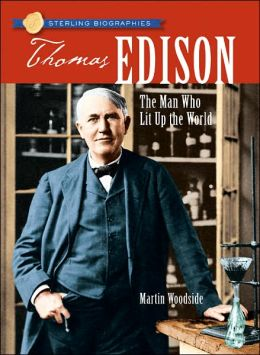 Thomas Edison: The Man Who Lit Up the World (Sterling Biographies Series)
