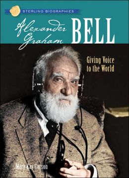 Alexander Graham Bell: Giving Voice to the World (Sterling Biographies Series)