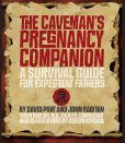 Book Cover Image. Title: The Caveman's Pregnancy Companion:  A Survival Guide for Expectant Fathers, Author: David Port